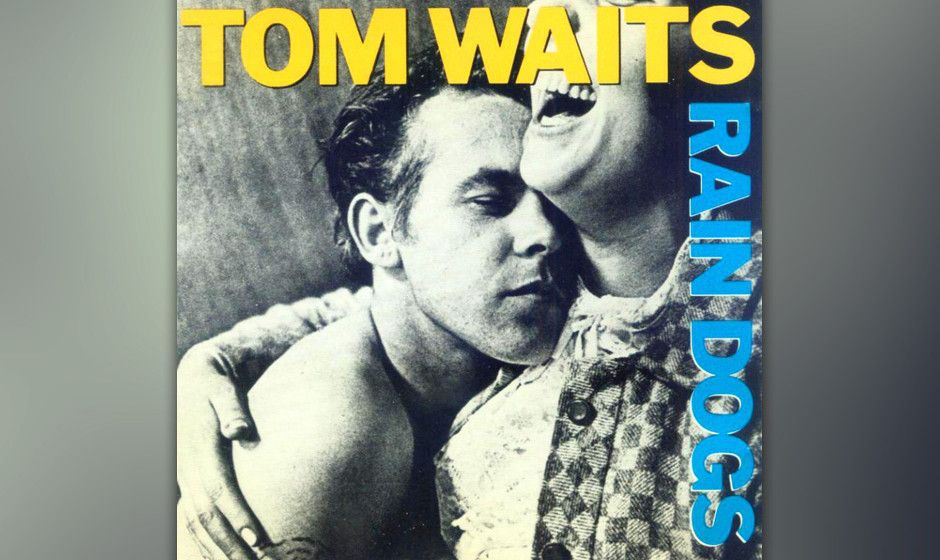 """399. Rain Dogs: Tom Waits 1985. Auf """"Rain Dogs"""" porträtiert Waits das tragische Königreich der Straßen am gelungensten"""