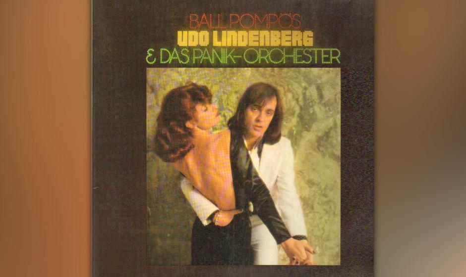 """46. Udo Lindenberg: Ball Pompös (1974). Auf diesem Album formulierte Udo Lindenberg endgültig aus, was er auf """"Daumen im"""