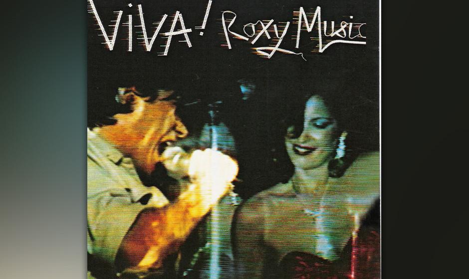 32. Roxy Music - Viva! (1976)  Aus drei Konzerten von 1973 bis 1975 zusammengestückelt, zeugt das erste Live-Album von Roxy