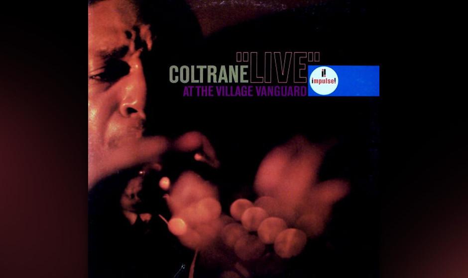9. John Coltrane - Live At The Village Vanguard (1962)  Er war weder der Erste noch der Radikalste. Dass sein atemberaubender