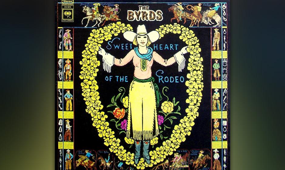 120. The Byrds - Sweetheart Of The Rodeo, 1968 Es war ihr neues Mitglied Gram Parsons, der den bislang eher psychedelischen B