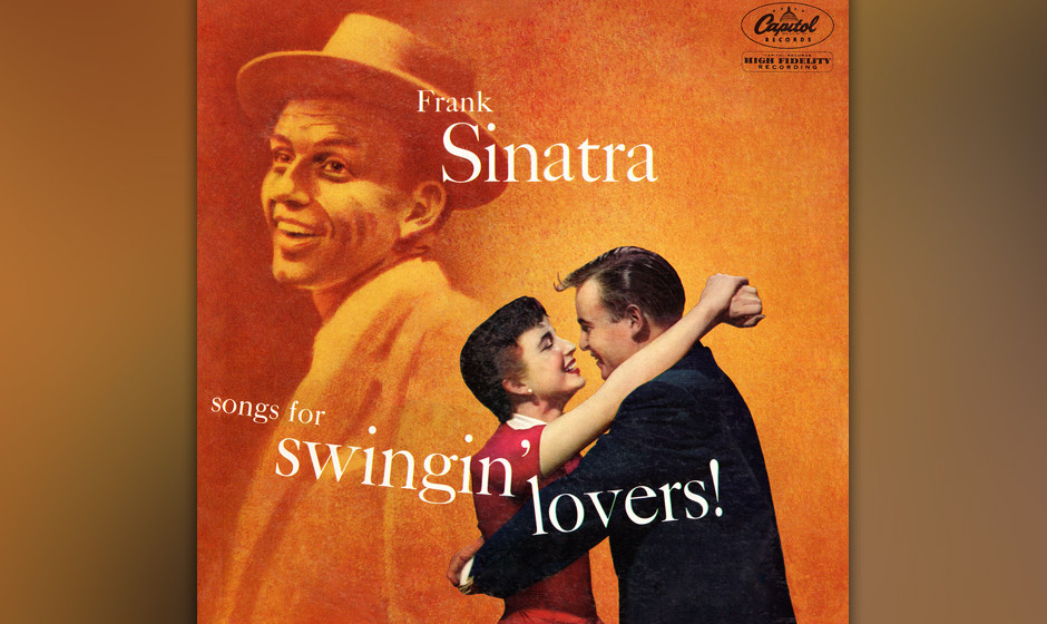 308. Songs For  Swingin' Lovers!: Frank Sinatra, 1956. Ein Album, das den Rock'n'Roll verleugnen wollte. Die Songs ware