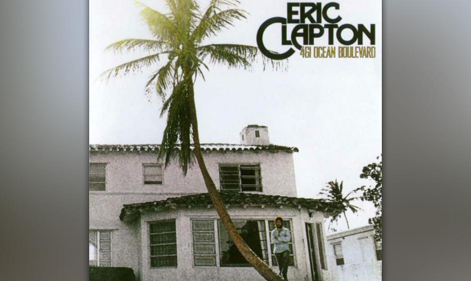 411. 461 Ocean  Boulevard: Eric Clapton (1974). Mit einer Platte voll federnder Grooves kehrte Clapton aus seiner Heroinsucht