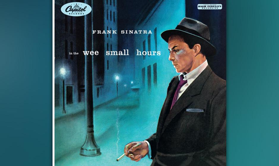 101. Frank Sinatra - In The Wee Small Hours, 1955 Eine nachtdunkle Atmosphäre und das Gefühl von Einsamkeit und verlorener