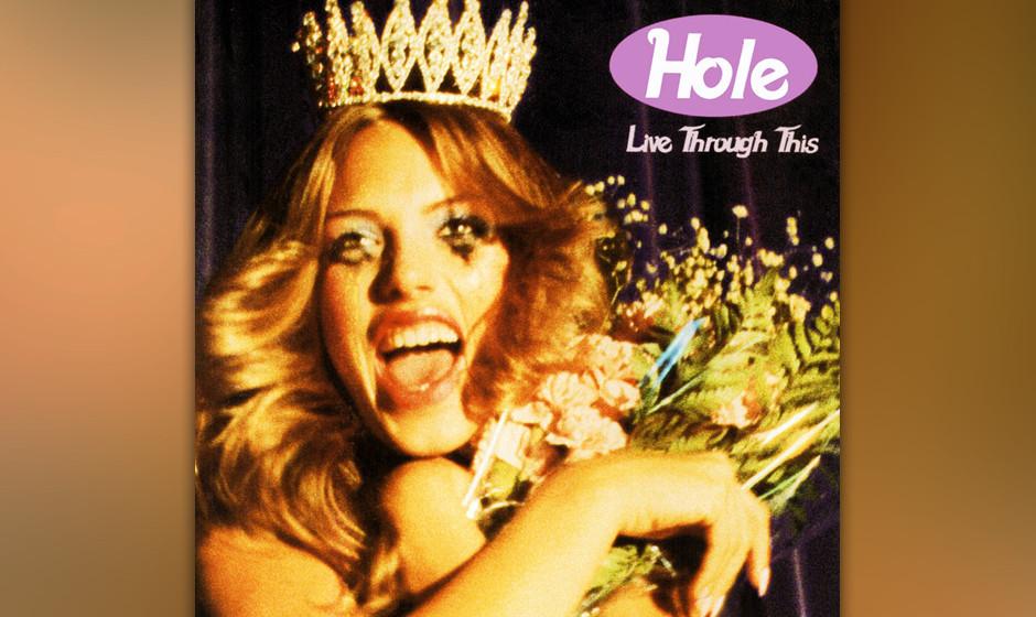 460. Live Through This: Hole. (1994). Auf dem Album, das Hole den Durchbruch brachte, will Courtney Love das Mädchen sein, d