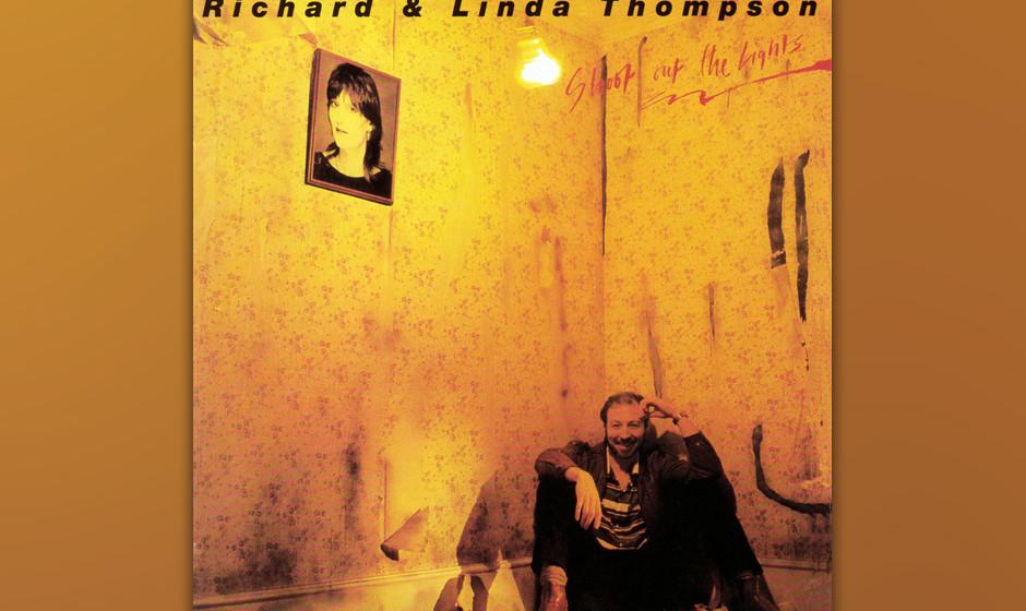 332. Shoot Out The Lights: Richard And Linda Thompson, 1982. Das letzte gemeinsame Album des britischen Folk-Paars zeichnet d