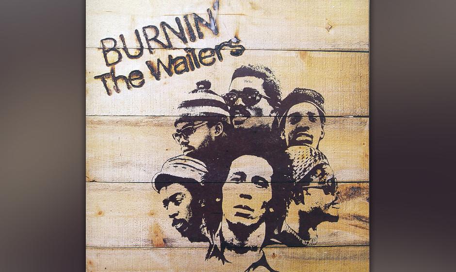 319. Burnin': The Wailers, 1973. Das letzte Album der Wailers mit Peter Tosh und Bunny Wailer präsentiert sich aufrecht. B