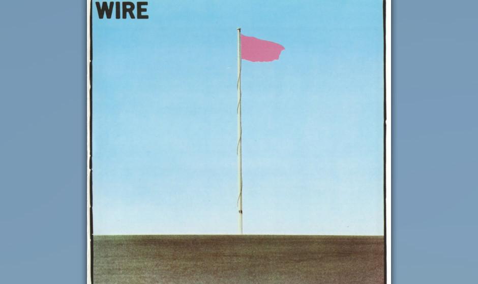 412. Pink Flag: Wire (1977). Diese britische Punk-Band schuf karge Melodien, die sich auf ihrem 21 Stücke umfassenden Debüt