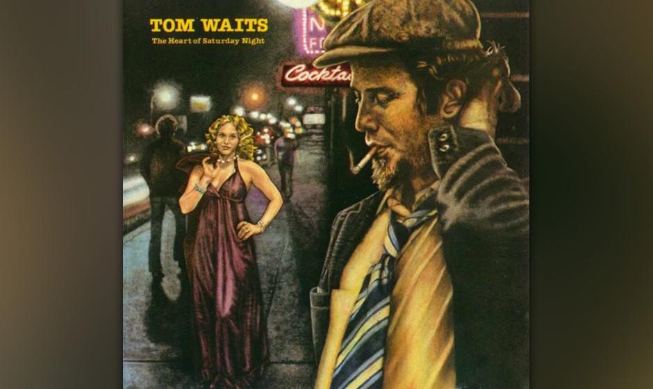 339. The Heart  Of Saturday Night: Tom Waits, 1974. Auf seinem zweiten Album ließ Waits die Liebeslieder weitgehend hinter s