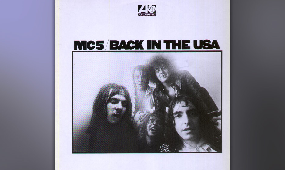 446. Back In The USA: MC5 (1970). In den späten Sechzigern waren Motor City Five die Hausband der White Panther Party, die s