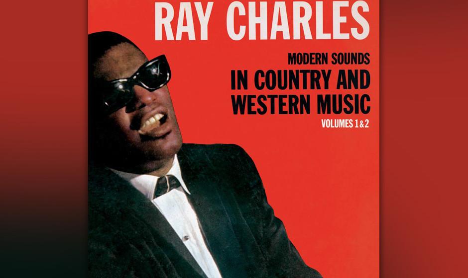 105. Ray Charles - Modern Sounds In Country And Western Music, 1962 Es war der rassenübergreifende Brückenschlag, den der T