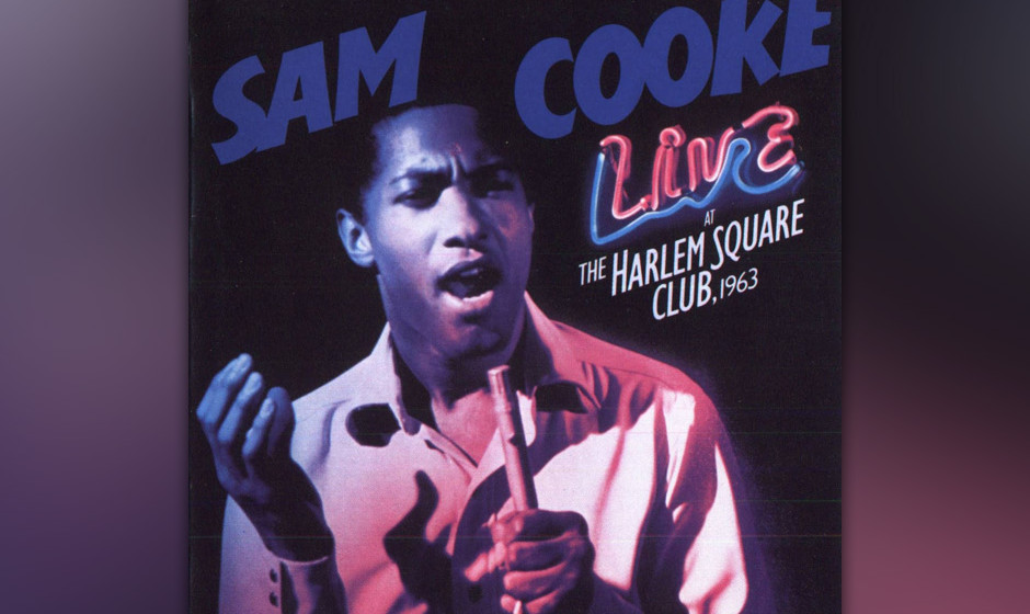 439. Live At The Harlem Square Club, 1963: Sam Cooke (1985). Cooke war die personifizierte Eleganz, aber diesem Club in Flori