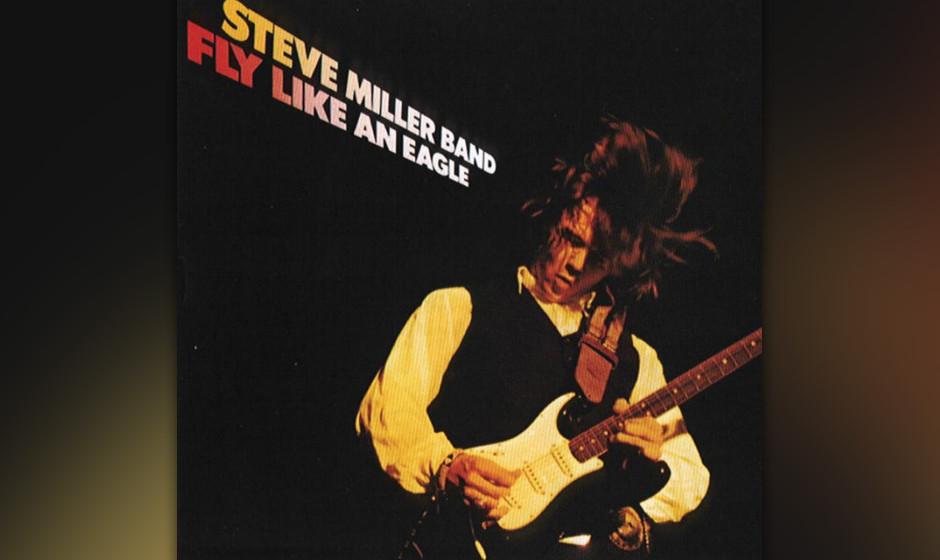 445. Fly Like An Eagle: Steve Miller Band (1976) Nachdem ihn ein Autounfall 1972 fast ein Jahr lang außer Gefecht gesetzt ha