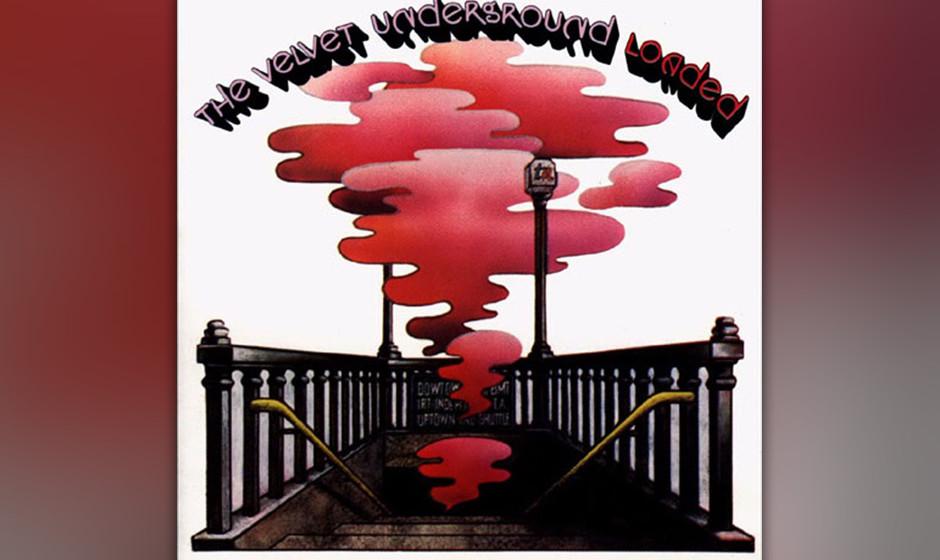 110. The Velvet Underground - Loaded, 1970 Kurz vor Abschluss ihres vierten Albums trennte sich Lou Reed von der Band. Aber e