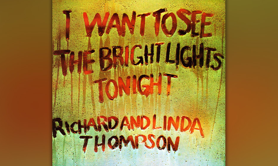 471. I Want To See The Bright Lights Tonight: Richard And Linda Thompson (1974). Richard spielt Gitarre, als wäre Neil Young