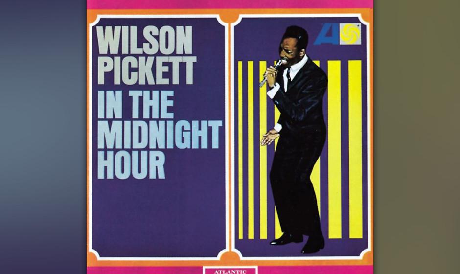 """135. Wilson Pickett - In The Midnight Hour Die ersten beiden Singles, die Pickett für Atlantic machte, waren Flops. """"Ich s"""