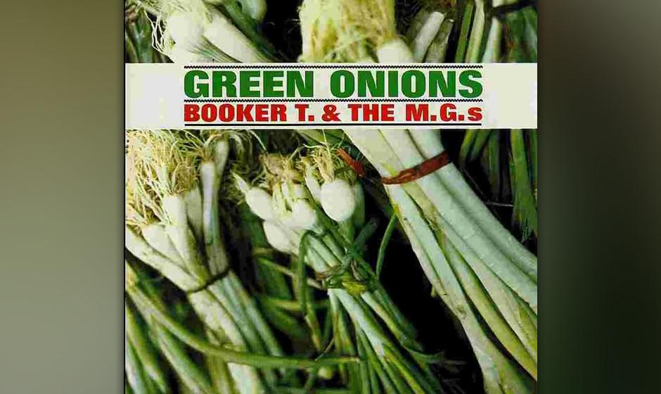 183. Booker T and the MG's - Green Onions An eigene Hits hatte die Hausband von Stax nie gedacht, bevor sie sich die Wartez