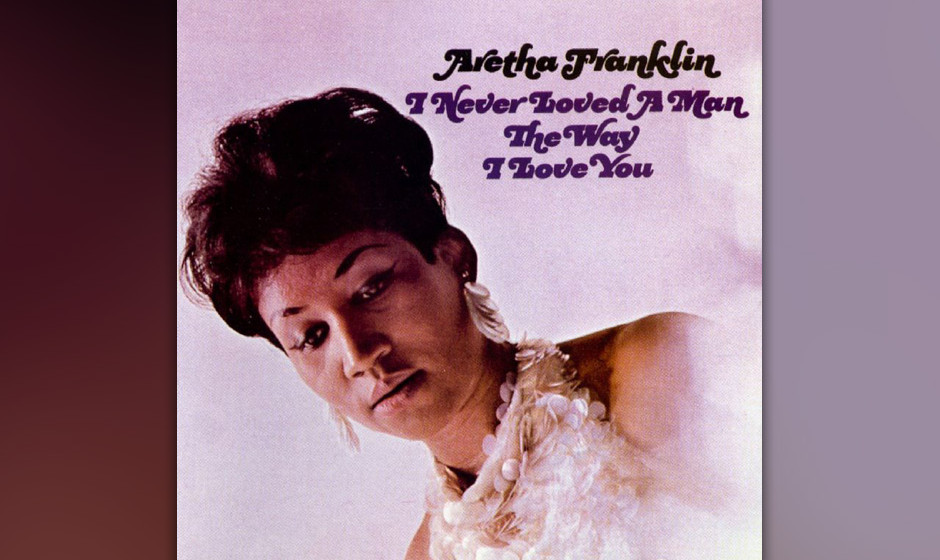 189. Aretha Franklin - I Never Loved A Man  (The Way I Love You) Aretha Franklin nahm ihre herzzerreißende Version von Shann
