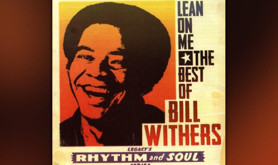 208. Bill Withers – Lean On Me Während seiner Kindheit in der Bergarbeiterstadt Slab Fork, West Virginia lernte Withers vi