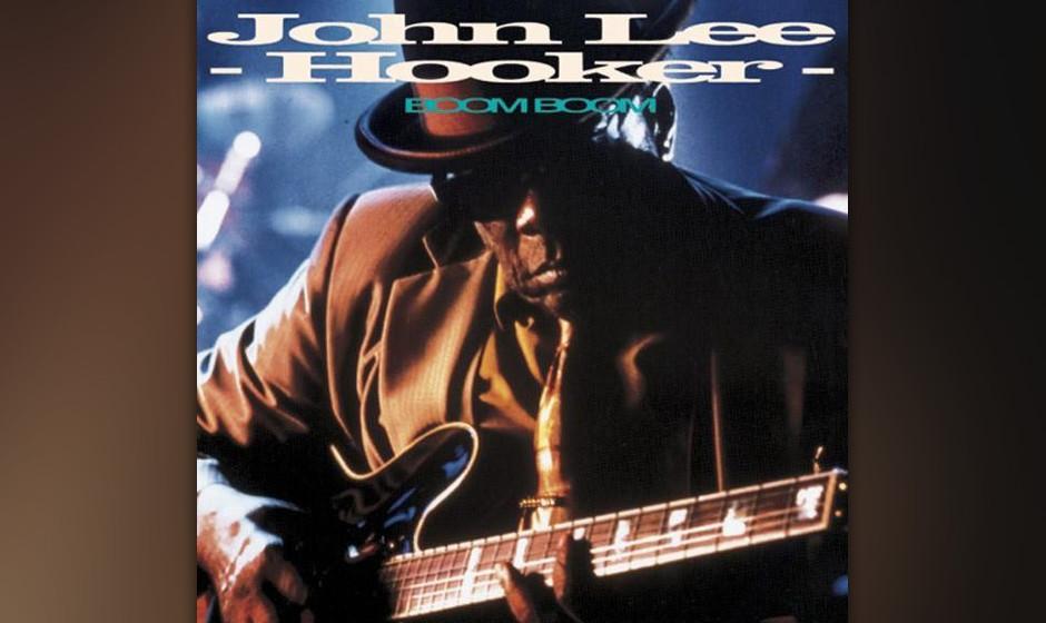 "220.  John Lee Hooker -  Boom Boom Keith Richards sagte mal über Hooker: ""Selbst Muddy Waters war intellektuell gegen ihn."