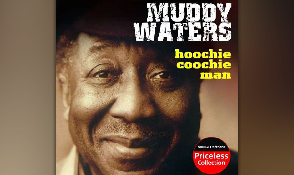 "226. Muddy Waters – Hoochie Coochie Man Bevor er mit ""Hoochie Coochie Man"" ins Studio ging, testete Waters den Song in"