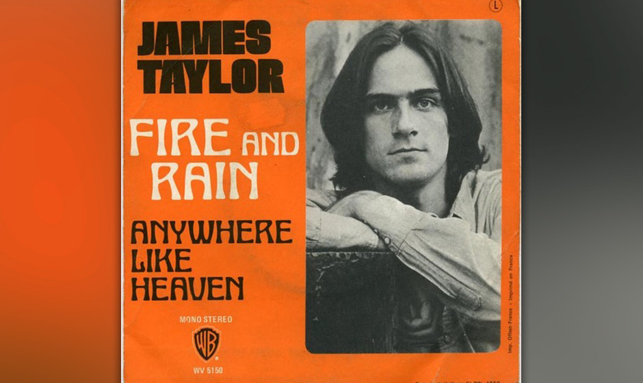 227. James Taylor – Fire And Rain James Taylor schrieb diesen Song in drei Phasen: In einer Londoner Wohnung, als er für s
