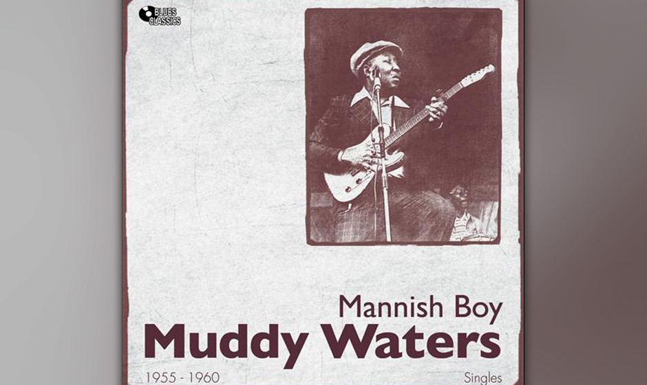 "230. Muddy Waters – Mannish Boy 1955 hörte McKinley Morganfield alias Muddy Waters, wie sich Bo Diddley mit ""I'm A Man"