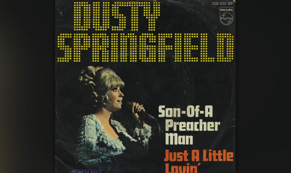 242. Dusty Springfield – Son Of A Preacher Man Dusty Springfield war weiß und Engländerin, aber sie sang als wäre sie mi