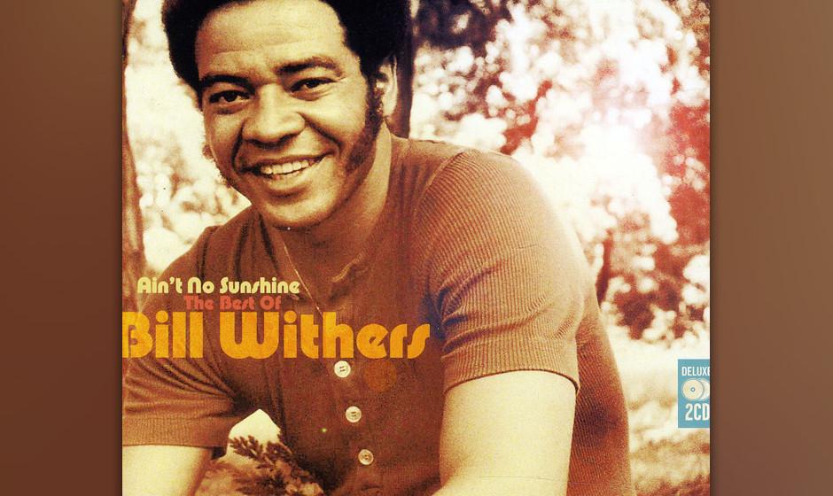 285. Bill Withers – Ain't No Sunshine Als Bill Withers mit 31 Jahren seinen ersten Hit aufnahm, arbeitete er immer noch i