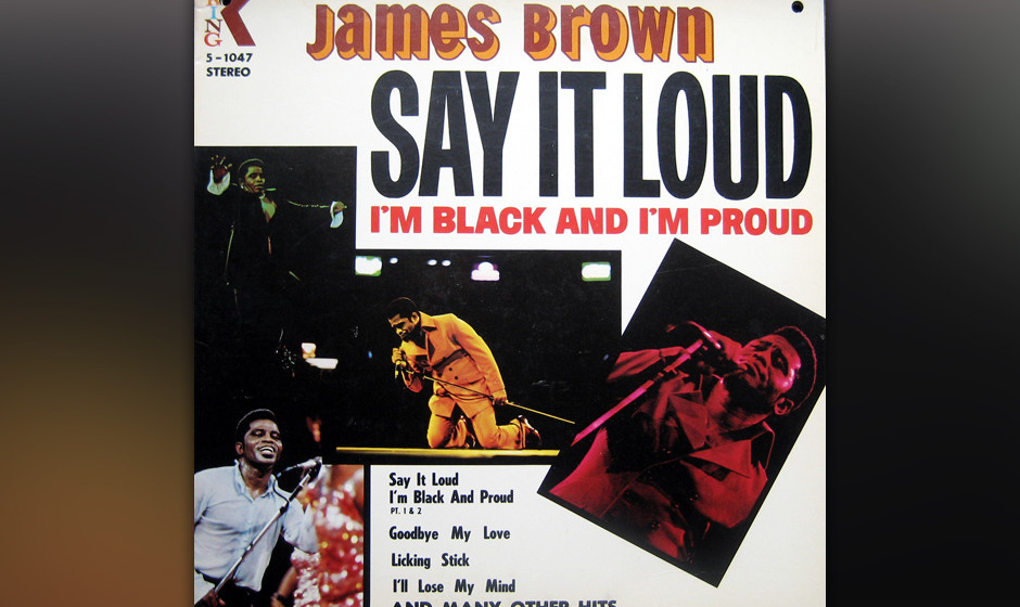 312. James Brown – Say It Loud, I'm Black And Proud 1968 tauschte Brown seine gelackte Mähne gegen einen Afro und fing a