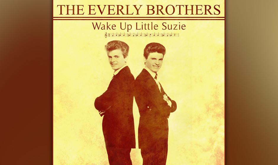 318. The Everly Brothers – Wake Up Little Susie Heute mag es seltsam klingen, doch anno '57 sorgte die Geschichte von dem