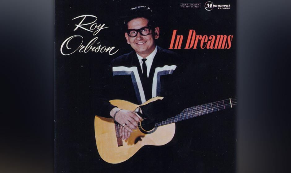 319. Roy Orbison – In Dreams Roy Orbison behauptete steif und fest, der Text sei ihm im Traum eingefallen. Nach dem Aufwach