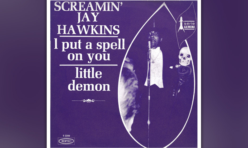 320. Screamin' Jay Hawkins – I Put A Spell On You Ex-Boxer Jalacy J. Hawkins köpfte ein paar Flaschen Muskateller, bevor