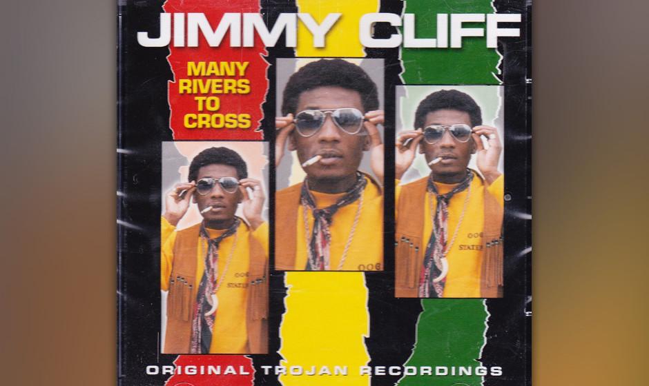 325. Jimmy Cliff – Many Rivers To CrossAls der jamaikanische Filmregisseur Percy Henzell diese Ballade zum ersten Mal hör