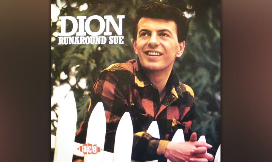 """351. 'Runaround Sue' - Dion (D.DiMucci, E. Maresca) Dion zufolge entstand """"Runaround Sue"""" bei einer Party – und so klin"""