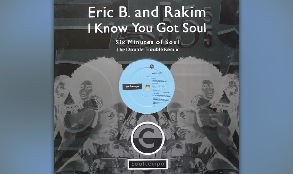 396. Eric B. and Rakim - 'Know You Got Soul' (Eric B. and Rakim) Rakim war der dampfende Teufel am Mikrofon. Eric B. war der
