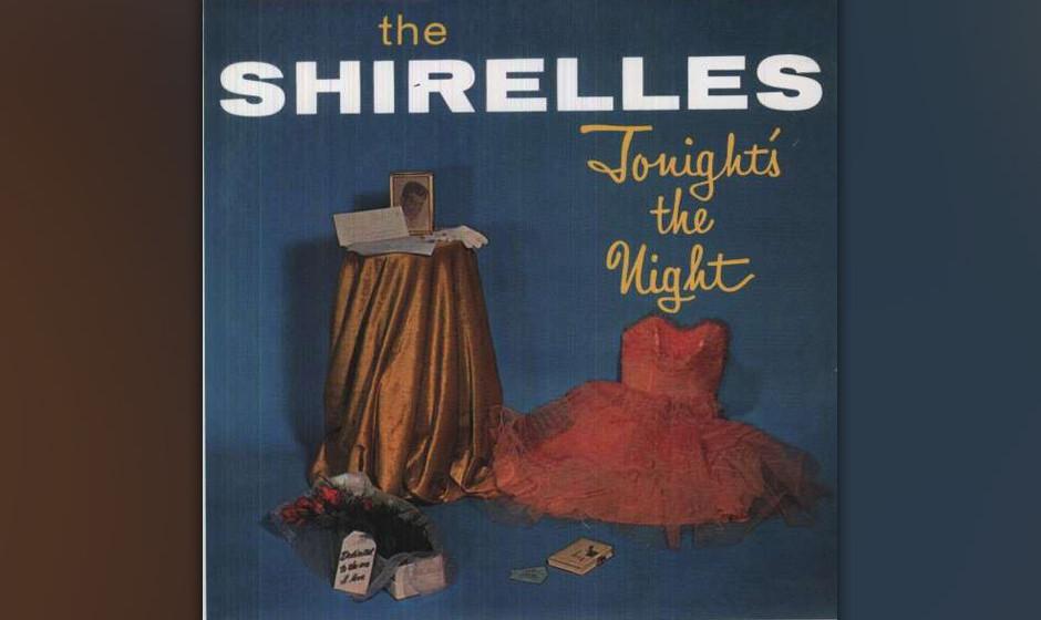 409. 'Tonight's The Night' - The Shirelles (L. Dixon, S. Owens) Die Shirelles waren in jeder Hinsicht frühreif: Als die Gr