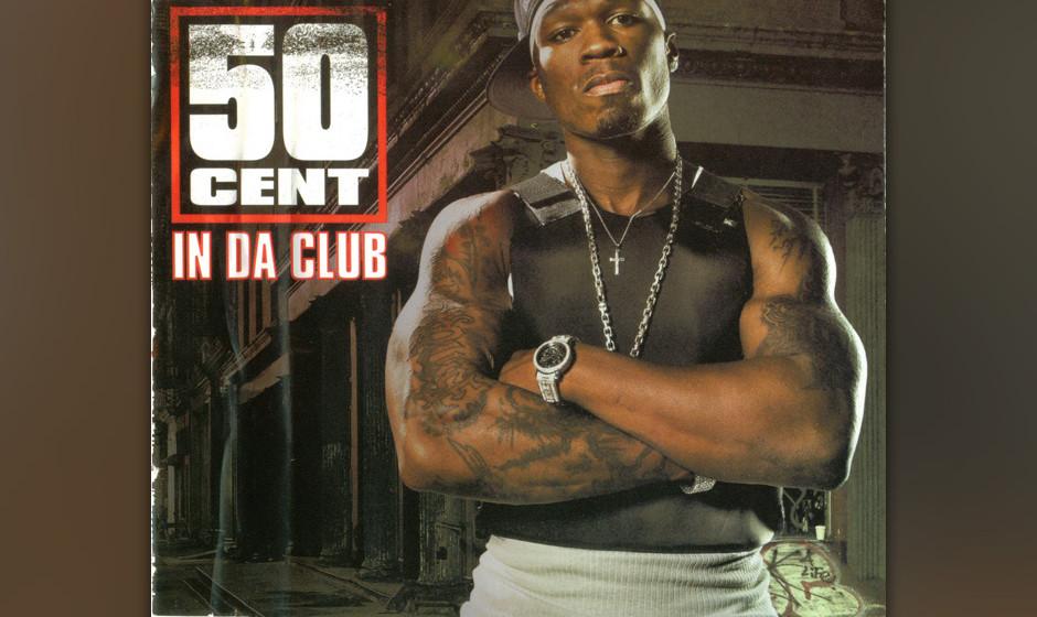 448. 50 Cent - 'In Da Club' (50 Cent, Dr. Dre, Mike Elizondo) Die Reim-Fähigkeiten von 50 Cent erlangten die Aufmerksamkeit