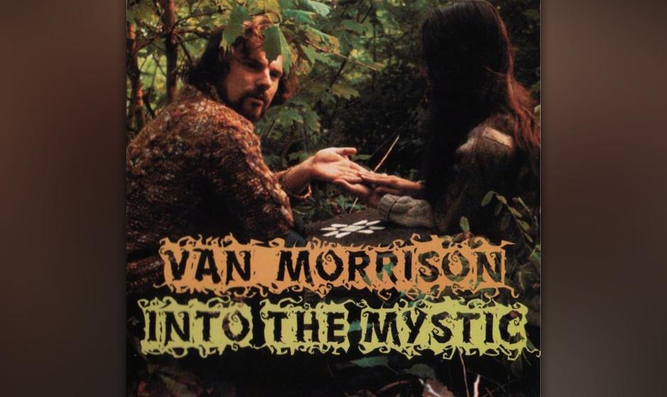 474. Van Morrison - 'Into the Mystic' (Morrison) 'Into The Mystic' ist eine von Morrisons wärmsten Balladen, eine Otis-R