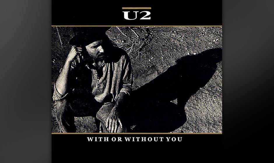 1. 'With Or Without You'. Man muss vielleicht nur diesen Song und 'One' kennen, um U2 zu verstehen - und die Kraft, mit der s