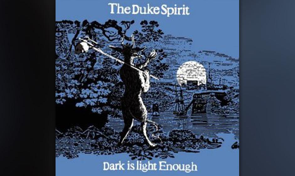 19. THE DUKE SPIRIT: Dark Is Light Enough Liela Moss' verführerisches Timbre täuscht, die Musik gärt und brodelt: atembe