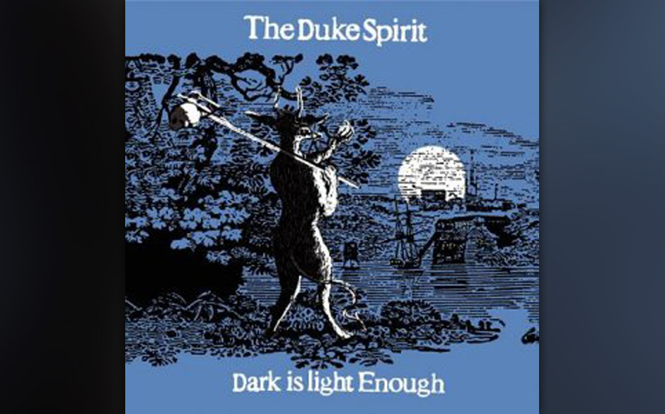 19. THE DUKE SPIRIT: Dark Is Light Enough Liela Moss' verführerisches Timbre täuscht, die Musik gärt und brodelt: atembe
