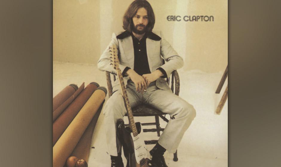 Eric Clapton - 'Eric Clapton' (Polydor, 1970):  'Easy Now', flehte Clapton am Tag, als Gott auf die Erde fiel -und klang dabe