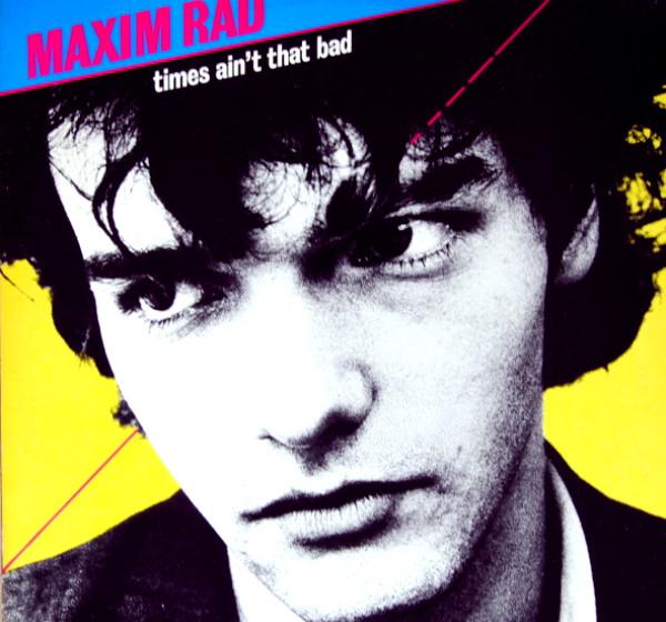 Maxim Rad - 'Times Ain't That Bad'  New Waver aus Hamburg kuriert Ennui in Paris: Klang wie ein Missverständnis, hängt aber