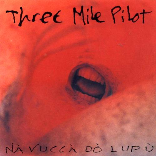 Three Mile Pilot - 'Nà Vuccà Dò Lupù'  Dieses Inferno von gebetsmühlenhaften Litaneien wird von nichts getragen als von