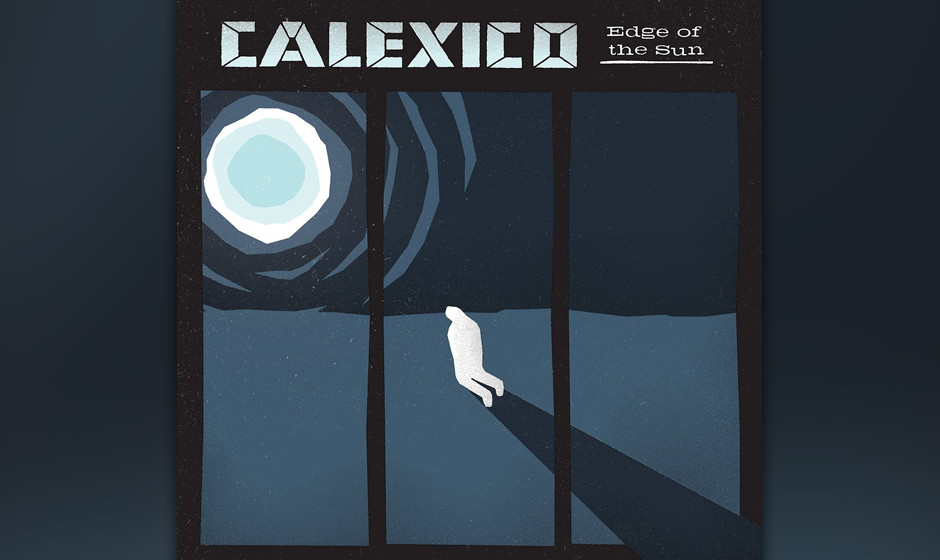 Calexico - 'Edge Of The Sun' (VÖ: 10.04.2015)