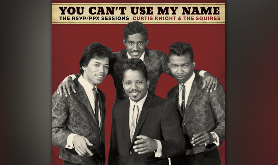 Curtis Knight & The Squires (featuring Jimi Hendrix) - You Can't Use My Name: The RSVP/PPX Sessions