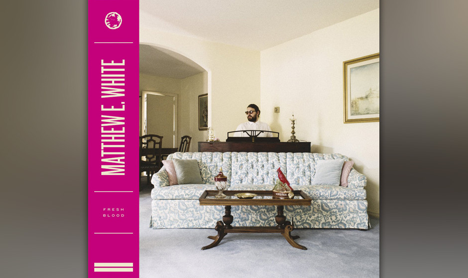 Matthew E. White 'Fresh Blood' (VÖ: 06.03.2015)