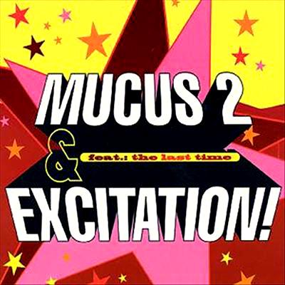 Mucus 2 - 'Excitation'  Praktisch, wenn einer akzentfrei Englisch kann. Sad Rockets, der (US-amerikanische) Sänger dieser He