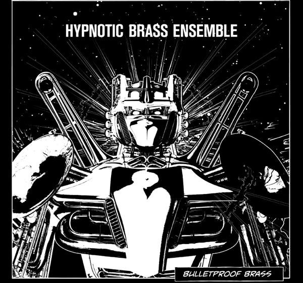 Hypnotic Brass Ensemble - 'Bulletproof Brass'  Typen mit Hupen, begleitet von Schlagzeug und Bass (auf manchen ihrer Platten